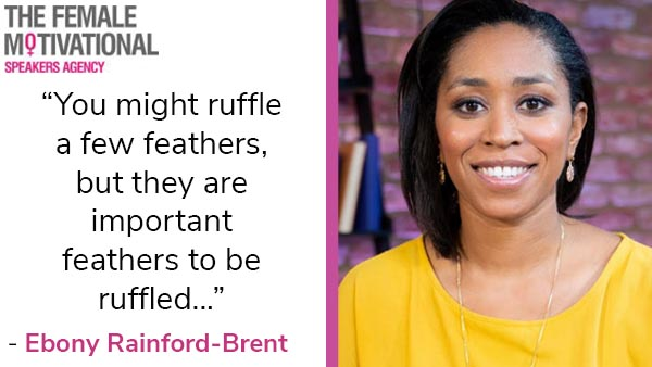 """Ebony Rainford-Brent quote """"you might ruffle a few feathers, but they are important feathers to be ruffled…"""""""