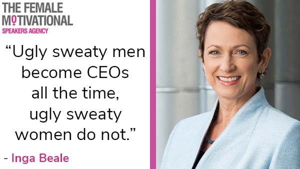 """Inga Beale quote """"ugly sweaty men become CEOs all the time, ugly sweaty men do not."""""""