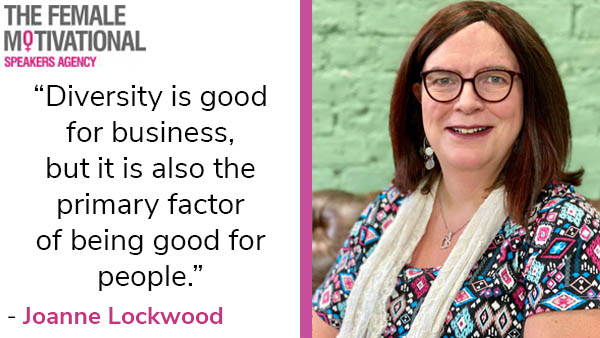 """Joanne Lockwood quote """"diversity is good for business, but it is also the primary factor of being good for people."""""""