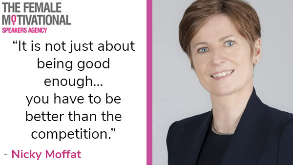 """Nicky Moffat quote """"it is not just about being good enough… you have to be better than the competition."""""""