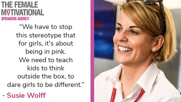 """Susie Wolff quote """"we have to stop this stereotype that for girls, it's about being in pink. We need to teach kids to think outside the box, to dare girls to be different."""""""